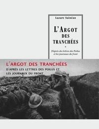 LazÆar ÐSÆaineanu - L'Argot des tranchées - D'après les lettres des Poilus et les journaux du front.