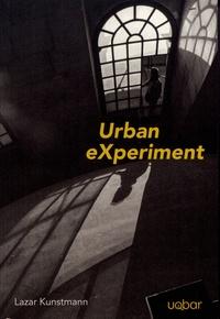 Lazar Kunstmann - Urban eXperiment.