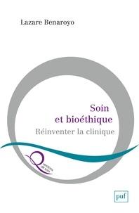 Lazare Benaroyo - Soin et bioéthique - Réinventer la clinique.