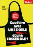 Lazare Bitoun et Jean-Pierre Desmond - Que faire avec une poêle et une casserole ?.