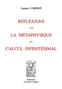 Lazare Carnot - Réflexions sur la métaphysique du calcul infinitésimal.