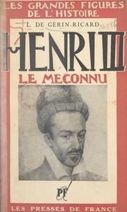 Lazare de Gérin-Ricard - Henri III, le méconnu.