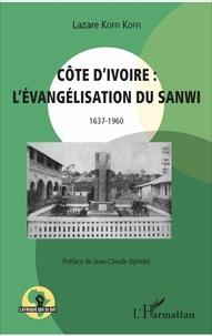 Côte d'Ivoire : l'évangélisation du Sanwi (1637-1960) - Lazare Koffi Koffi |