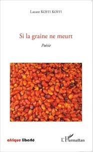 Lazare Koffi Koffi - Si la graine ne meurt.