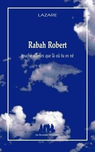 Lazare - Rabah Robert - Touche ailleurs que là où tu es né.