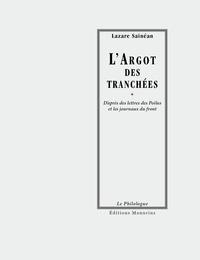 Lazare Sainéan - L'Argot des tranchées - D'après les lettres des Poilus et les journaux du front.