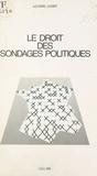 Lazareff - Le Droit des sondages politiques - Analyse de la réglementation française.