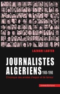 Lazhari Labter - Journalistes Algériens 1988-1998.