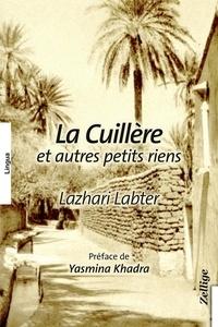 Lazhari Labter - La cuillère et autres petits riens.