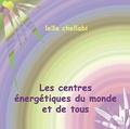 Leïla Chellabi - Les centres énergétiques du monde et de tous.