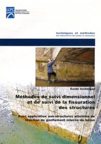 LCPC - Méthodes de suivi dimensionnel et de suivi de la fissuration des structures - Avec application aux structures atteintes de réaction de gonflement interne du béton.