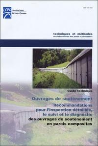 LCPC - Recommandations pour l'inspection détaillée, le suivi et le diagnostic des ouvrages de soutènement en parois composites - Guide technique.