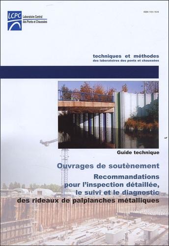 LCPC - Recommandations pour l'inspection détaillée, le suivi et le diagnostic des rideaux de palplanches métalliques - Guide technique.