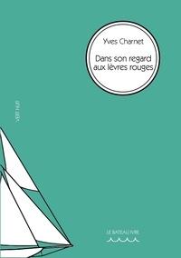 Yves Charnet - Vert Nuit 8 : Dans son regard aux lèvres rouges - Dans son regard aux levres rouges.
