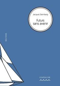 Jacques Sternberg - Bleu soleil 7 : Futurs sans avenir.
