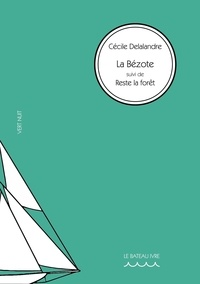 Cécile Delalandre - Vert Nuit 13 : La Bézote - suivi de Reste la forêt.