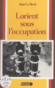 Le Berd - Lorient sous l'Occupation.