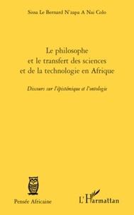 Le Bernard Sissa N'Zapa A Nai Colo - Le philosophe africain et le transfert des sciences et de la technologie en Afrique - Discours sur l'épistémique et l'ontologie.