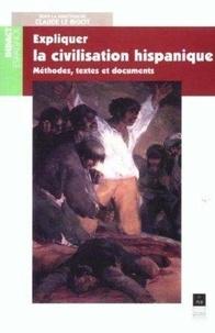 LE BIGOT - Expliquer la civilisation hispanique : méthodes, textes et documents.