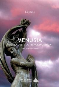 Le Blanc - Venusia - Suivi de la geste du prince d'Odinga.