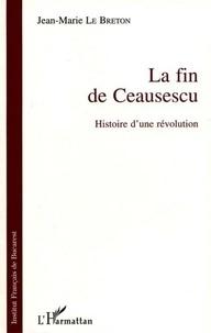Le Breton - La fin de Ceausescu : histoire d'une révolution.