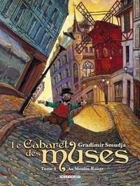 Gradimir Smudja - Le Cabaret des muses Tome 1 : Au Moulin-Rouge.
