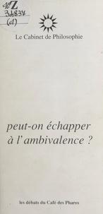 Le Cabinet de Philosophie - Peut-on échapper à l'ambivalence ?.