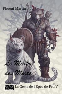 Le Caladre et Kerem Beyit - Le Maître des Morts - La Geste de l'Epée de Feu V.