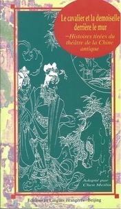 Meilin Chen - LE CAVALIER et de la DEMOISELLE derrière LE MUR : Histoire tirées du théâtre de la Chine antique - Qiang Tou Ma Shang.