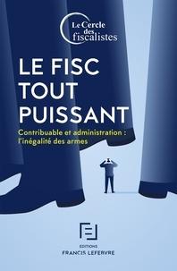 Le Cercle des fiscalistes - Le fisc tout puissant - Contribuable et administration : l'inégalité des armes.
