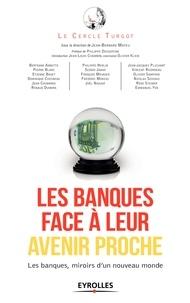 Le Cercle Turgot - Les banques face à leur avenir proche - Les banques, miroirs d'un nouveau monde.