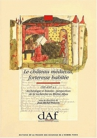 Jean-Michel Poisson - Le château médiéval, forteresse habitée (XIe-XVIe siècles) - Archéologie et histoire : perspectives de la recherche en Rhône-Alpes, Actes du colloque de Lyon (avril 1988).