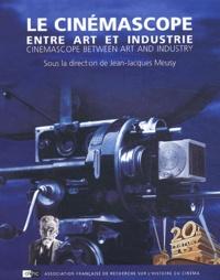 Jean-Jacques Meusy - Le cinémascope entre art et industrie : Cinemascope between art and industry.