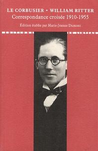 Le Corbusier et William Ritter - Correspondance croisée 1910-1955.