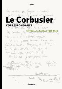 Le Corbusier - Correspondance - Tome 2, Lettres à la famille 1926-1946.