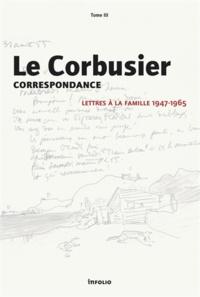 Le Corbusier - Correspondance - Tome 3, Lettres à la famille 1947-1965.