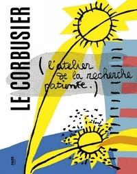 Le Corbusier - L'atelier de la recherche patiente.