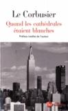 Le Corbusier - Quand les cathédrales étaient blanches - Voyage au pays des timides.