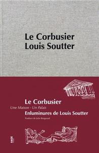 Le Corbusier et Louis Soutter - Une maison - Un palais.