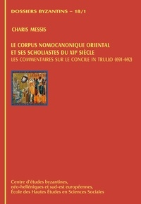 Paolo Odorico - Le corpus nomocanonique oriental et ses scholiastes  du XIIe siècle - Les commentaires sur le concile in Trullo (691-692).