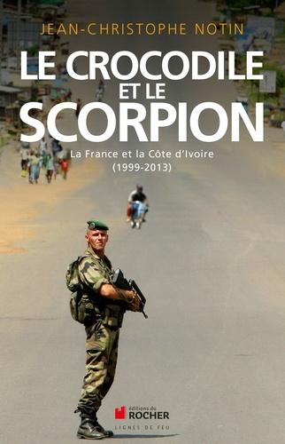 Le crocodile et le scorpion. La France et la Côte d'Ivoire (1999-2013)