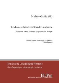 Michele Gaiffe - Le dialecte franc-comtois de Landresse. Dialogues, textes, éléments de grammaire, lexique.