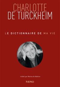Le dictionnaire de ma vie - Charlotte de Turckheim.