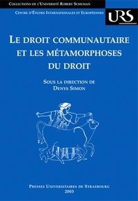 Denys Simon - Le droit communautaire et les métamorphoses du droit.