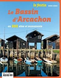 Xavier Rosan - Le Festin Hors-série : Le bassin d'Arcachon en 101 sites et monuments.