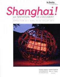Le Festin - Shanghai ! La tentation de l'Occident - Exposition du 7 avril au 22 juillet 2012.