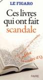 Le Figaro - Ces livres qui ont fait scandale.