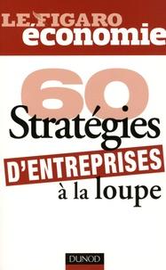 Le Figaro Entreprise - 60 stratégies d'entreprise à la loupe.