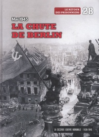 Le Figaro - La Seconde Guerre mondiale - Tome 28, Mai 1945, La chute de Berlin - Le retour des prisonniers. 1 DVD