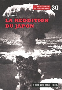 Le Figaro - La Seconde Guerre mondiale - Tome 30, Septembre 1945, La reddition du Japon - A l'orée d'un monde nouveau. 1 DVD